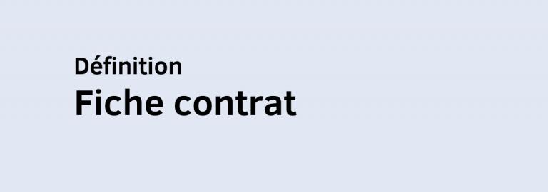 Qu'est-ce qu'une fiche contrat ? Quels sont les avantages d'une fiche contrat ?